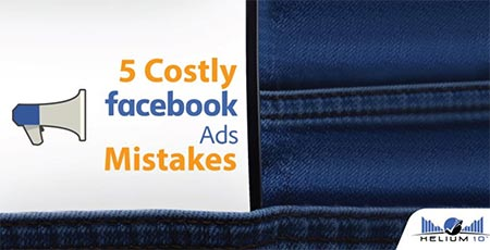 5 Costly Facebook Ads Mistakes