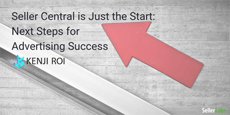 Seller Central is Just The Start - Next Steps for Advertising Success