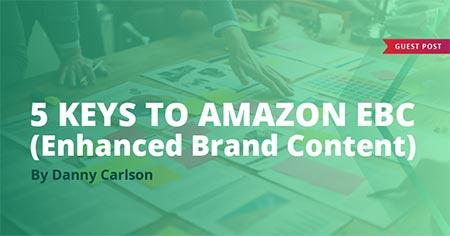 The 5 Keys to Amazon EBC (Enhanced Brand Content)